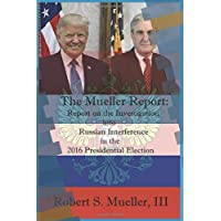The Mueller Report: Report on the Investigation into Russian Interference in the 2016 Presidential Election