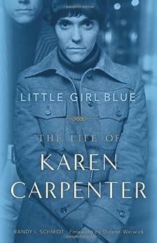 Little Girl Blue: The Life of Karen Carpenter by [Schmidt, Randy L.]