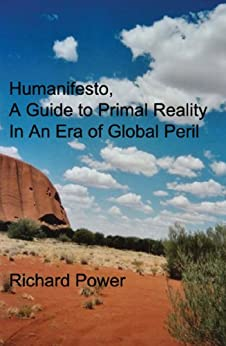 Humanifesto: A Guide to Primal Reality In An Era of Global Peril by [Power, Richard]