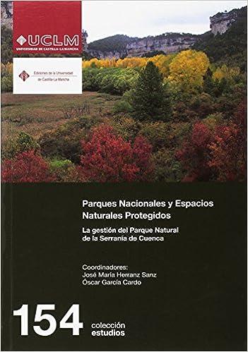 Parques Nacionales y Espacios Naturales Protegidos. La gestión del Parque: 154 ESTUDIOS: Amazon.es: Herranz Sanz, José María, García, Óscar García Cardo: Libros