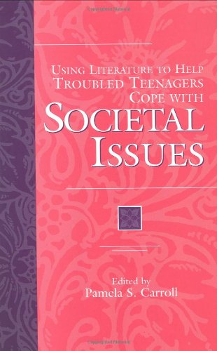 Using Literature to Help Troubled Teenagers Cope with Societal Issues (The Greenwood Press Using Literature to Help Trou