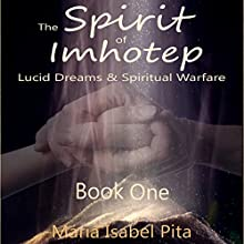 The Spirit of Imhotep: Book One: Lucid Dreams & Spiritual Warfare Audiobook by Maria Isabel Pita Narrated by Maria Isabel Pita