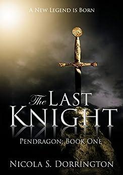 The Last Knight (Pendragon Book 1) by [Dorrington, Nicola S.]