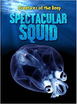 Spectacular Squid (Creatures of the Deep)