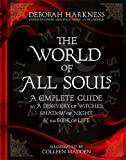 img - for The World of All Souls: A Complete Guide to A Discovery of Witches, Shadow of Night and The Book of Life book / textbook / text book
