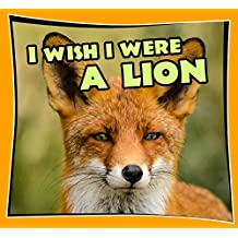 childrens books : I Wish I Were a LION (Great Picture Book for KIDS) Lion Books (Age 4 - 11) (Animal Habitats and Books for Early/Beginner Readers 8)