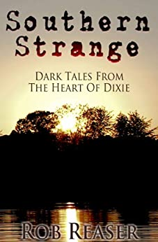 Southern Strange - Dark Tales From The Heart Of Dixie by [Reaser, Rob]