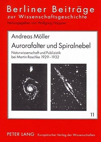 Read Online Aurorafalter und Spiralnebel: Naturwissenschaft und Publizistik bei Martin Raschke 1929-1932 (Berliner Beiträge zur Wissens- und Wissenschaftsgeschichte) (German Edition) pdf epub