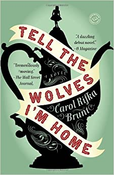 Tell the Wolves I'm Home by Carol Rifka Brunt (14-Feb-2013)