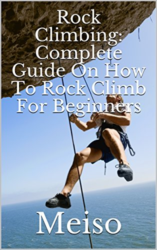 !BEST Rock Climbing: Complete Guide On How To Rock Climb For Beginners<br />[R.A.R]
