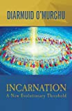 Incarnation: A New Evolutionary Threshold