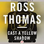 Cast a Yellow Shadow | Ross Thomas