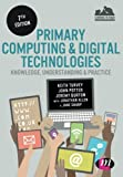 img - for Primary Computing and Digital Technologies: Knowledge, Understanding and Practice (Achieving QTS Series) book / textbook / text book