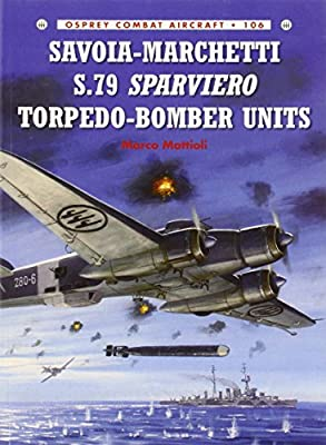 Savoia-Marchetti S.79 Sparviero Torpedo-Bomber Units (Combat Aircraft 106) by Marco Mattioli (20-Oct-2014) Paperback