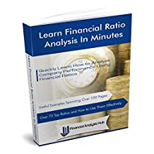 Learn Financial Ratio Analysis In Minutes: Quickly Learn How to Analyze Company Performance Using Financial Ratios