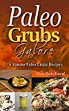 Paleo Grubs Galore: 15 Yummy Paleo Grubs Recipes (Natural Foods, Caveman Diet, Stone Age Food, Healthy Living, Clean Foods)