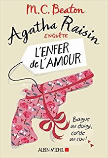 Agatha Raisin enquête 11 : L'enfer de l'amour, Beaton, M.C.