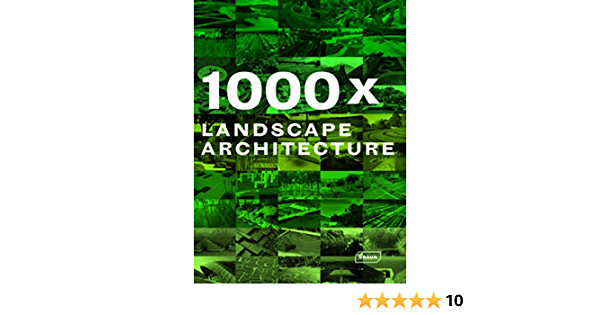 1000x Landscape Architecture Braun Verlagshaus Braun Editors Of Verlagshaus Braun Braun Publishing Ag Cor 9783037680599 Amazon Com Books