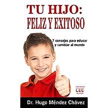 Tu Hijo: Feliz y Exitoso: *7 consejos para educar y cambiar el mundo