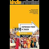 Expresso para a Índia - Viagens radicais: Realidade e magia na terra dos deuses