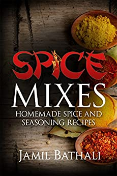 Spice Mixes: Recipes for Homemade Spice Blends and Seasonings (English Edition) de [Bathali, Jamil, Publishing, Iron Ring]