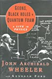 Geons, Black Holes and Quantum Foam, John Archibald Wheeler and Kenneth William Ford, 0393046427
