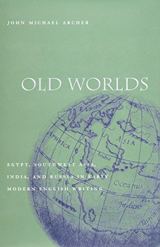 Old Worlds: Egypt, Southwest Asia, India, and Russia in Early Modern English Writing