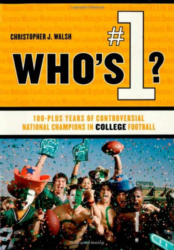 [Who's #1?: 100-Plus Years of Controversial National Champions in College Football] (2007 College Football Champion)