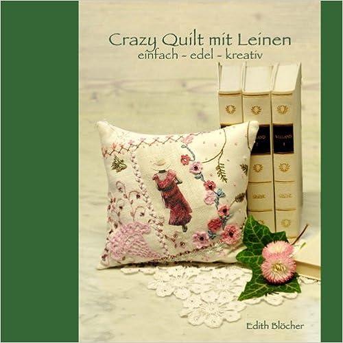 Crazy Quilt mit Leinen: einfach - edel - kreativ
