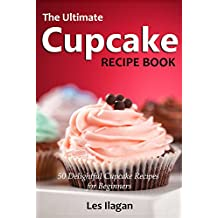 Cupcake Recipes: The Ultimate Cupcake Recipe Book: 50 Delightful Cupcake Recipes for Beginners