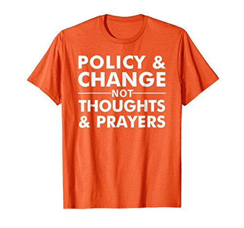 Anti Gun - Anti Gun Shirt - Policy & Change NOT Thoughts & Prayers