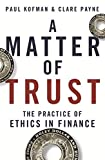 Cover of A Matter of Trust: The Practice of Ethics in Finance