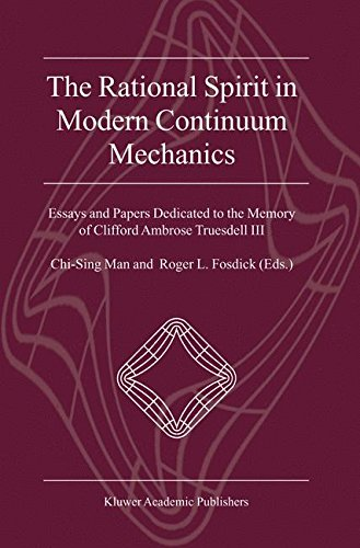 The Rational Spirit in Modern Continuum Mechanics: Essays and Papers Dedicated to the Memory of Clifford Ambrose Truesdell III (Text, Speech & Language Technology) (v. 3) by Springer