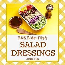 Salad Dressing 365: Enjoy 365 Days With Salad Dressing Recipes In Your Own Salad Dressing Cookbook! (Vegan Salad Dressings Book, Healthy Salad Dressing Cookbook, Salad Dressings Recipe Book) [Book 1]