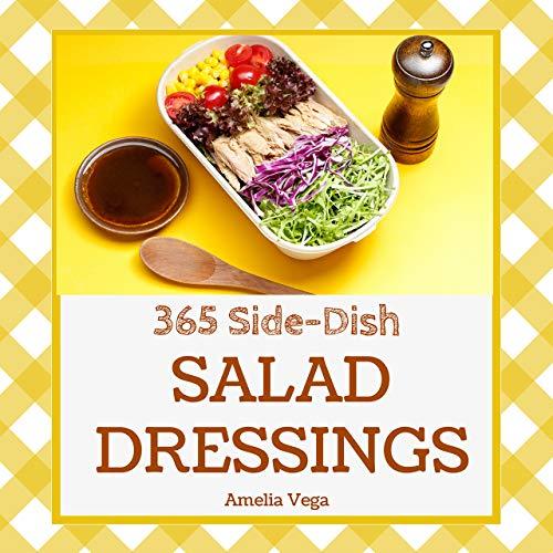 Salad Dressing 365: Enjoy 365 Days With Salad Dressing Recipes In Your Own Salad Dressing Cookbook! (Vegan Salad Dressings Book, Healthy Salad Dressing Cookbook, Salad Dressings Recipe Book) [Book 1] by Amelia  Vega