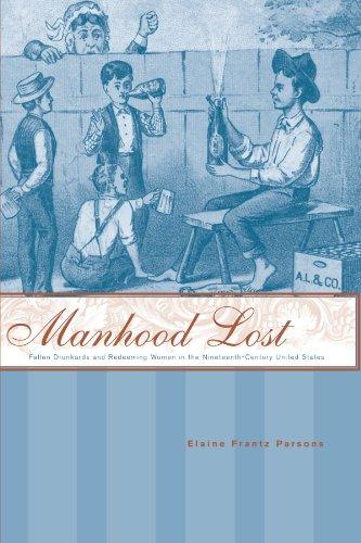 Manhood Lost: Fallen Drunkards and Redeeming Women in the...
