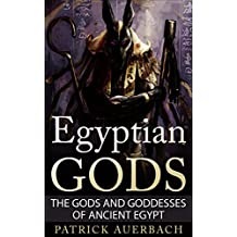 Egyptian Gods: The Gods and Goddesses of Ancient Egypt (Egyptian Gods, Ancient Egypt)