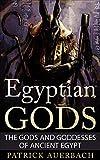 Egyptian Gods: The Gods and Goddesses of Ancient Egypt (Egyptian Gods, Ancient Egypt)