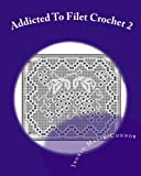 Addicted to Filet Crochet 2: Includes Holidays: Volume 2