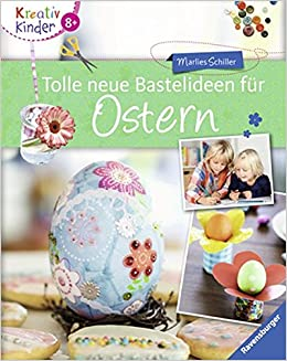 Tolle Neue Bastelideen Für Ostern Kreativ Kinder Amazonde Marlies
