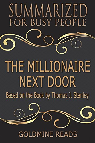 Summary: The Millionaire Next Door  - Summarized for Busy People: Based on the Book by Thomas J. Stanley, Ph.D.