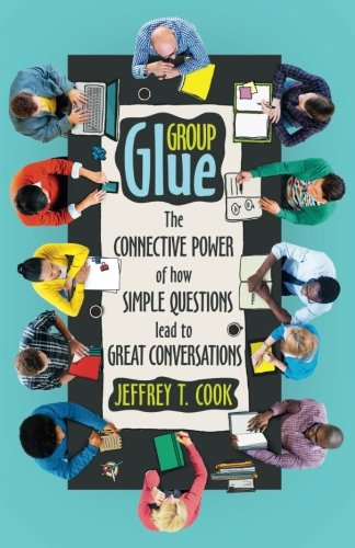 Group Glue: The connective power of how simple questions lead to great conversations (Best Team Building Games)