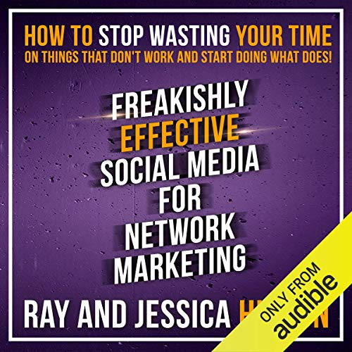 Freakishly Effective Social Media for Network Marketing: How to Stop Wasting Your Time on Things That Don't Work and Start Doing What Does! (Best Direct Marketing Business Opportunity)