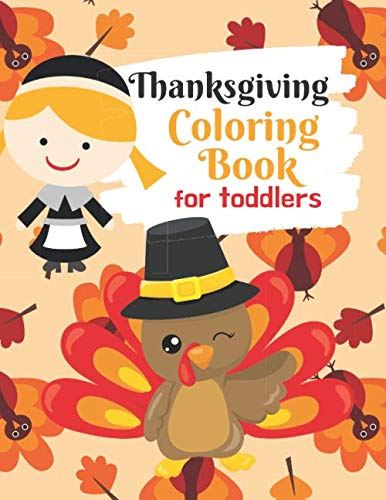 Thanksgiving Coloring Book for Toddlers: Thanksgiving Activity Book for Little Hands at the Kids Table (Thanksgiving Coloring for Little Hands)