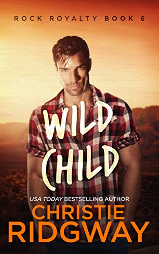 Wild Child (Rock Royalty Book 6) ()