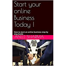 Start your online Business Today !: How to start an online business step by step Guide (1)