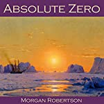 Absolute Zero | Morgan Robertson