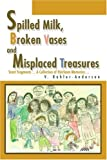 Spilled Milk, Broken Vases and Misplaced Treasures, V. Kahler-Anderson, 0595276946