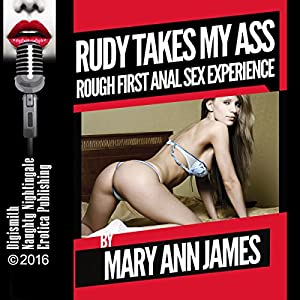 Rudy Takes My Ass: Rough First Anal Sex Experience Audiobook