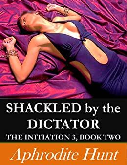 Shackled by the Dictator (The Initiation 3 Book 2)